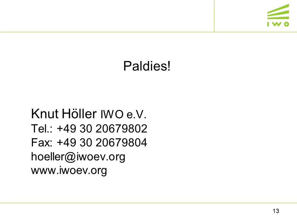 13 Paldies! Knut Höller IWO e.V. Теl.: +49 30 20679802 Fax: +49 30 20679804 hoeller@iwoev.org www.iwoev.org