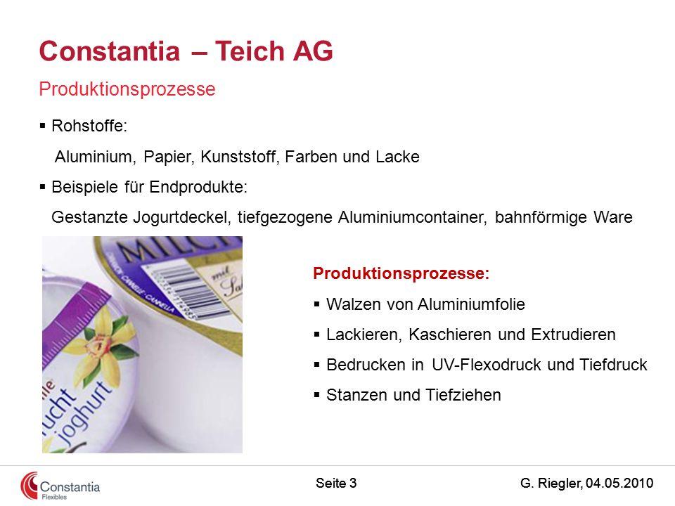 G. Riegler, 04.05.2010Seite 3 Constantia – Teich AG Produktionsprozesse Produktionsprozesse:  Walzen von Aluminiumfolie  Lackieren, Kaschieren und E