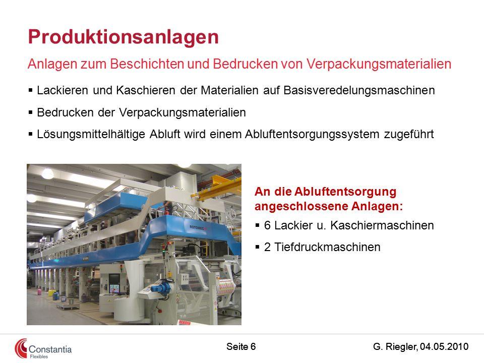 G. Riegler, 04.05.2010Seite 6 Produktionsanlagen Anlagen zum Beschichten und Bedrucken von Verpackungsmaterialien An die Abluftentsorgung angeschlosse