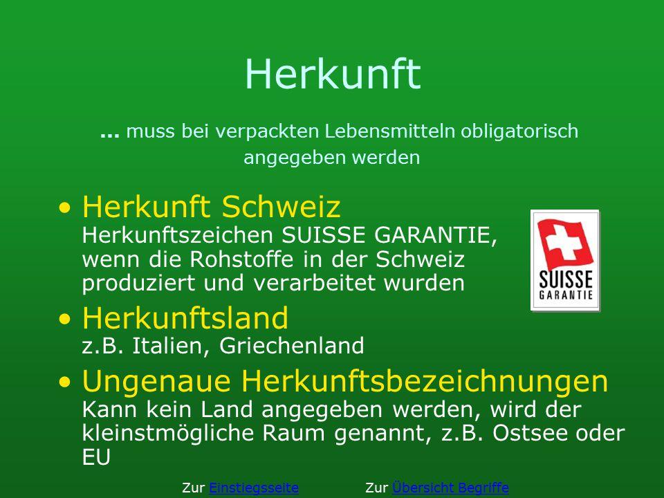 Herkunft... muss bei verpackten Lebensmitteln obligatorisch angegeben werden Herkunft Schweiz Herkunftszeichen SUISSE GARANTIE, wenn die Rohstoffe in