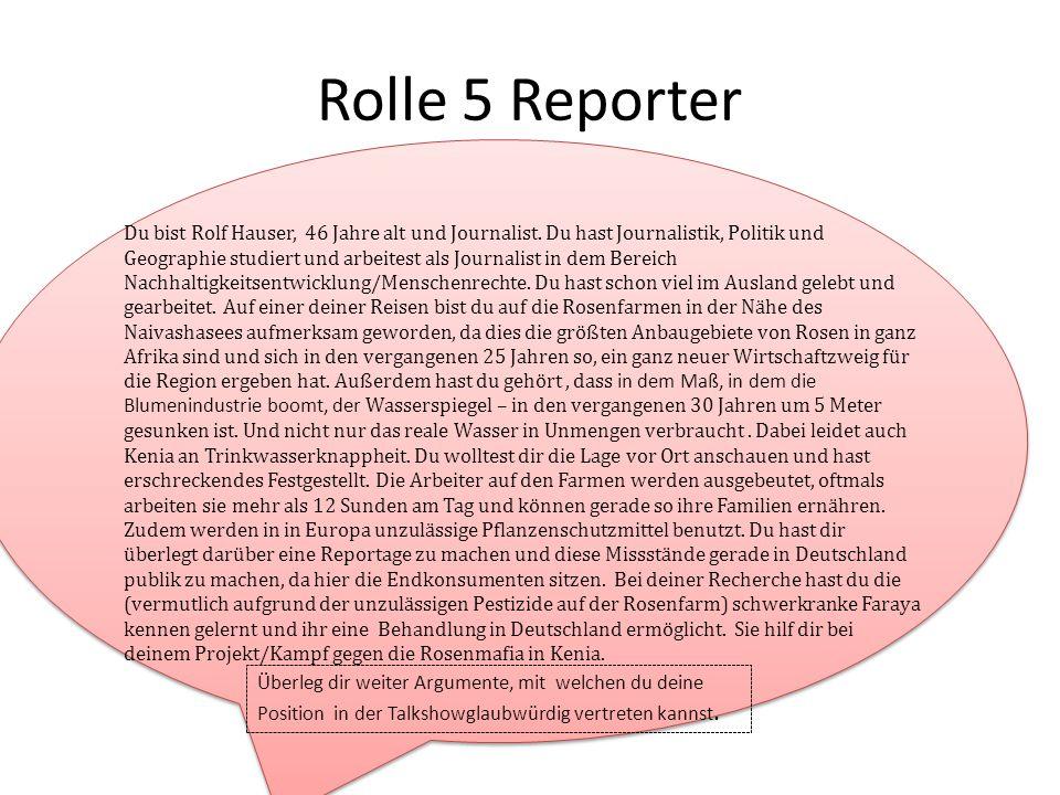 Rolle 5 Reporter Du bist Rolf Hauser, 46 Jahre alt und Journalist.