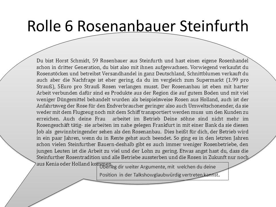 Rolle 6 Rosenanbauer Steinfurth Du bist Horst Schmidt, 59 Rosenbauer aus Steinfurth und hast einen eigene Rosenhandel schon in dritter Generation, du bist also mit ihnen aufgewachsen.