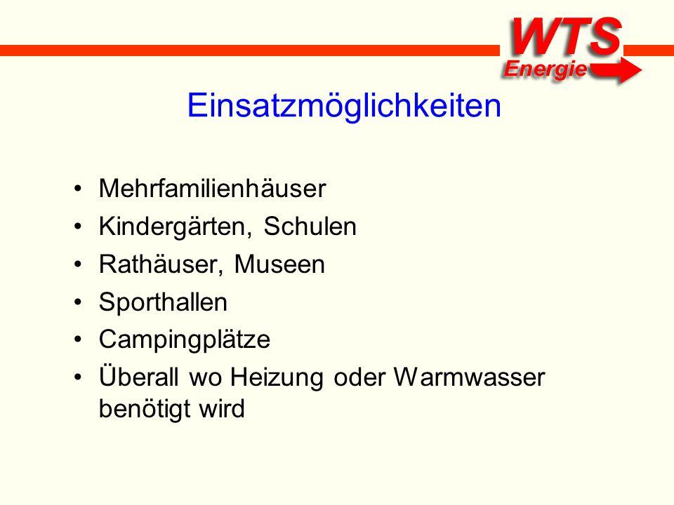 Einsatzmöglichkeiten Mehrfamilienhäuser Kindergärten, Schulen Rathäuser, Museen Sporthallen Campingplätze Überall wo Heizung oder Warmwasser benötigt