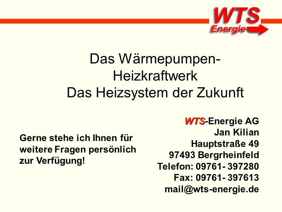 Das Wärmepumpen- Heizkraftwerk Das Heizsystem der Zukunft WTS WTS-Energie AG Jan Kilian Hauptstraße 49 97493 Bergrheinfeld Telefon: 09761- 397280 Fax: