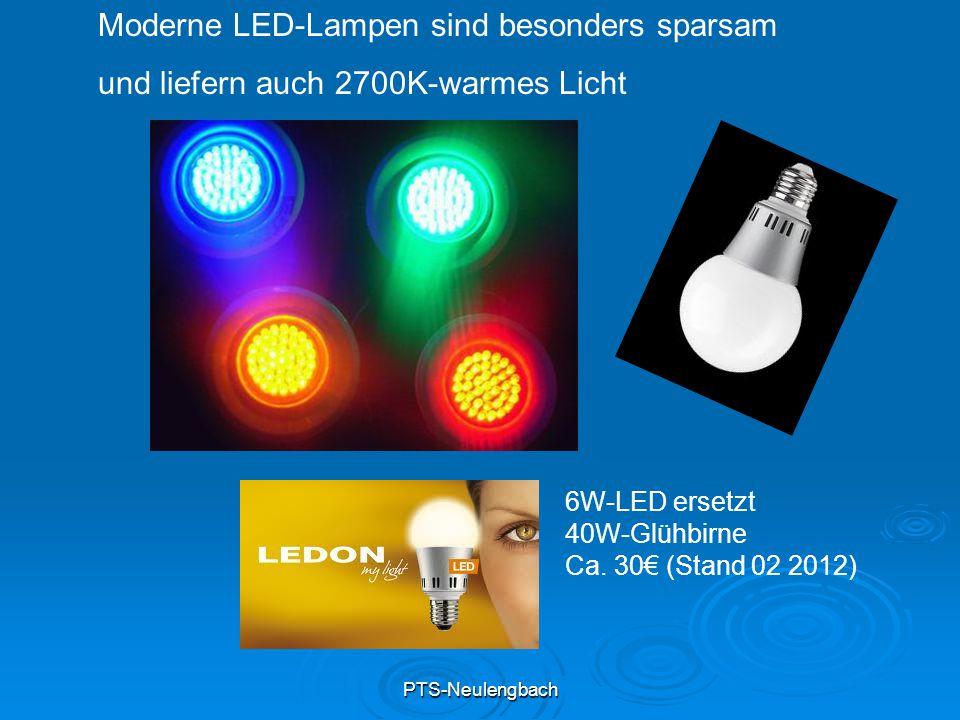 PTS-Neulengbach Moderne LED-Lampen sind besonders sparsam und liefern auch 2700K-warmes Licht 6W-LED ersetzt 40W-Glühbirne Ca. 30€ (Stand 02 2012)
