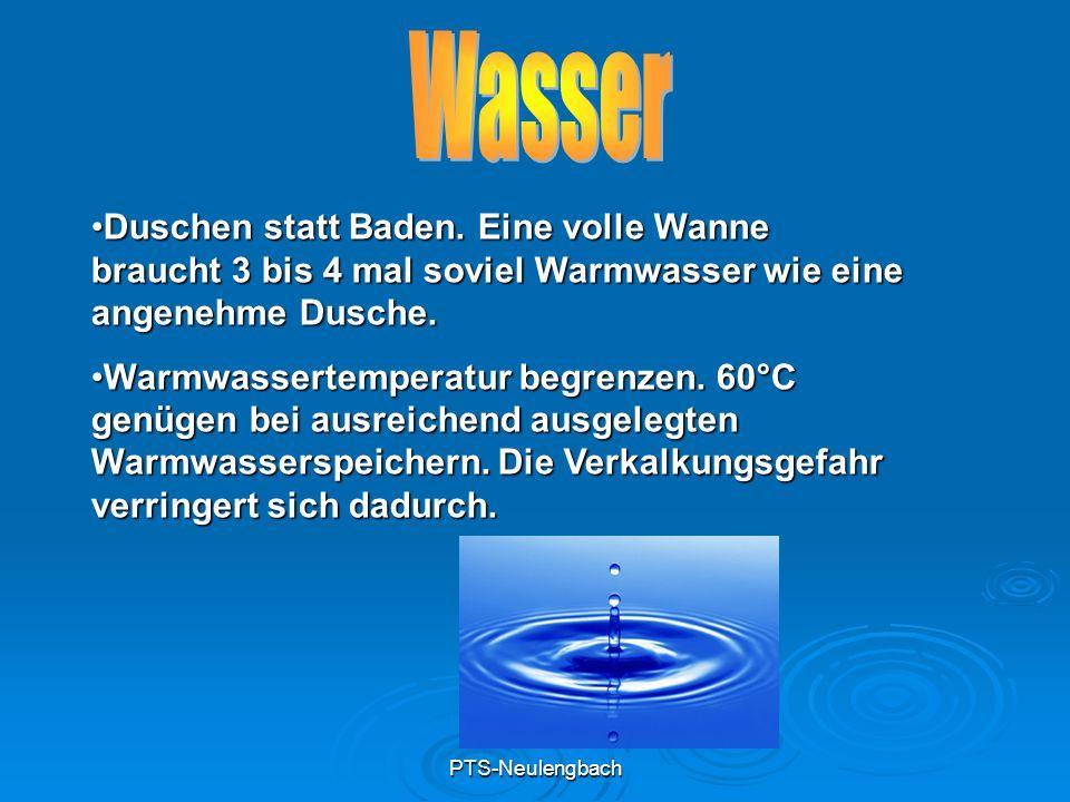 PTS-Neulengbach Duschen statt Baden. Eine volle Wanne braucht 3 bis 4 mal soviel Warmwasser wie eine angenehme Dusche.Duschen statt Baden. Eine volle