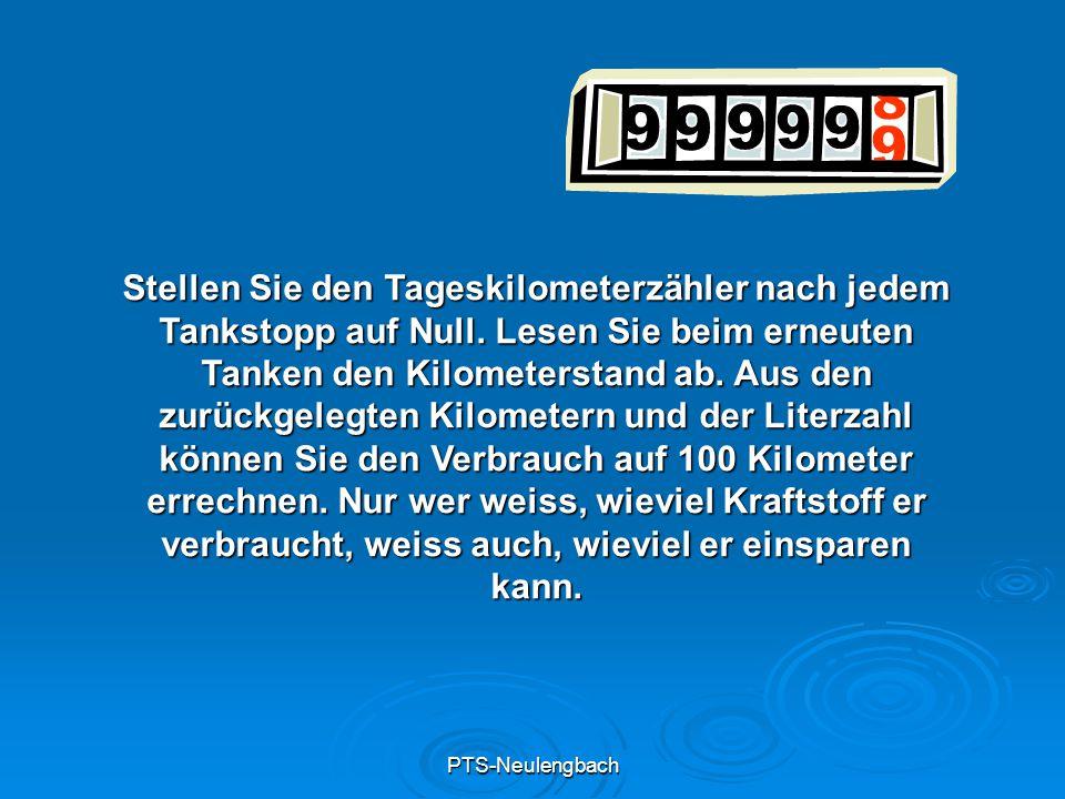 PTS-Neulengbach Stellen Sie den Tageskilometerzähler nach jedem Tankstopp auf Null. Lesen Sie beim erneuten Tanken den Kilometerstand ab. Aus den zurü