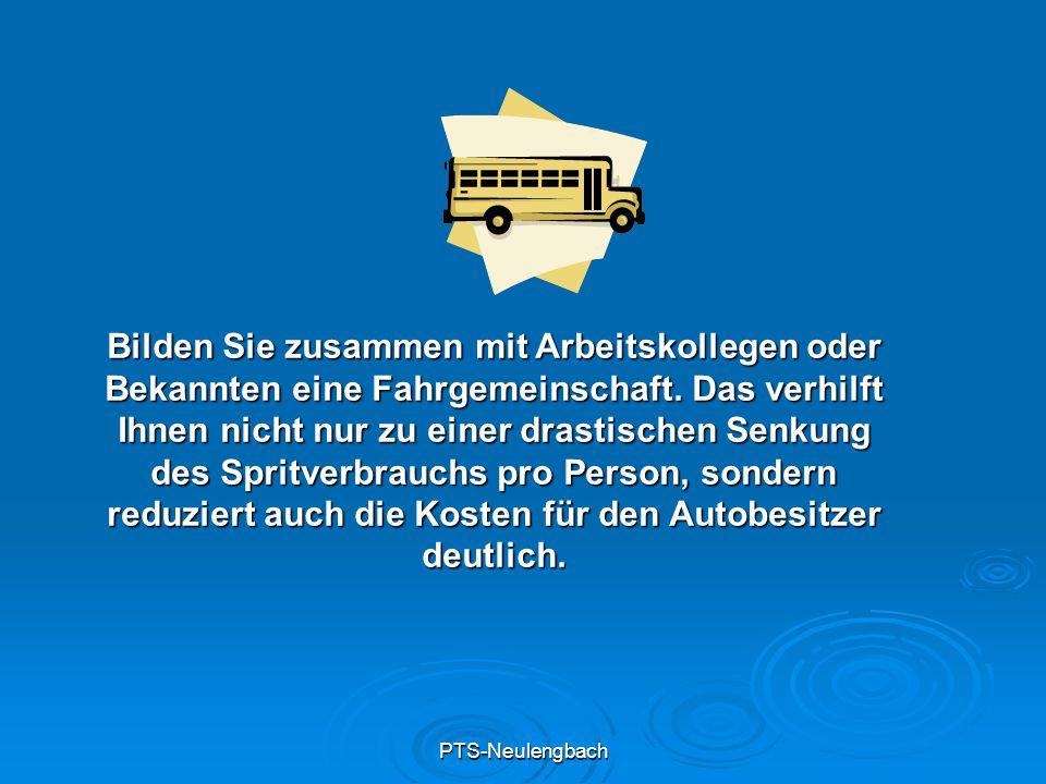 PTS-Neulengbach Bilden Sie zusammen mit Arbeitskollegen oder Bekannten eine Fahrgemeinschaft. Das verhilft Ihnen nicht nur zu einer drastischen Senkun