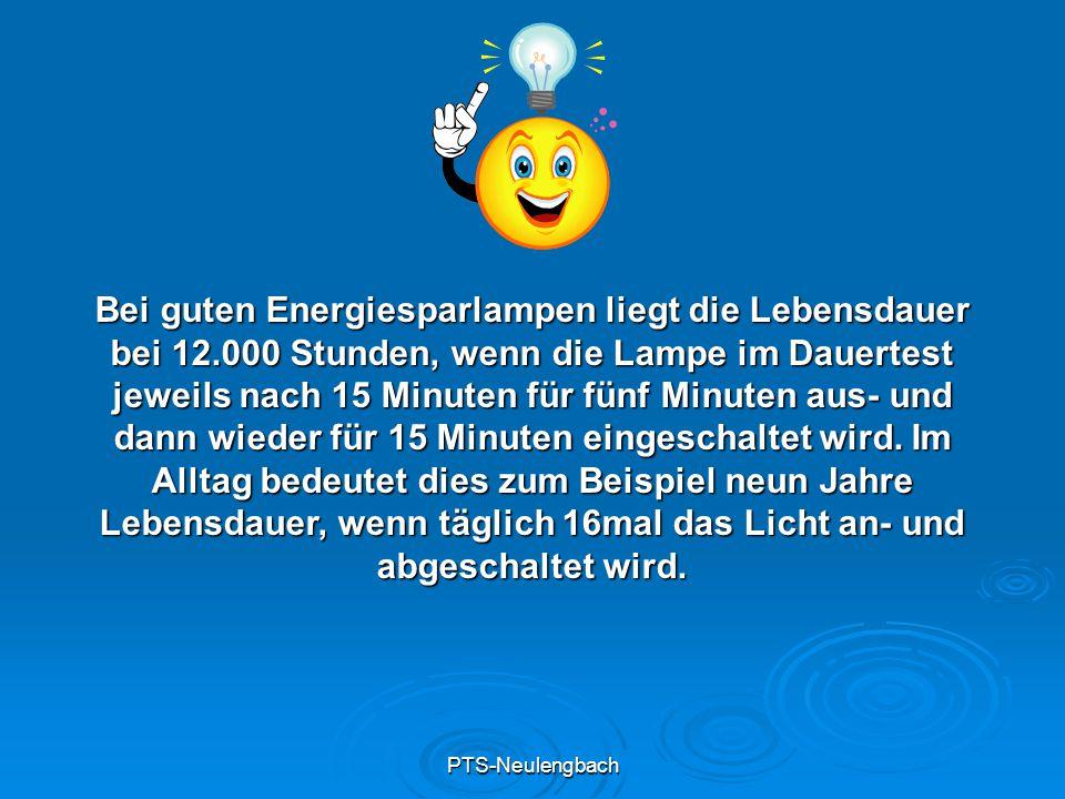 PTS-Neulengbach Bei guten Energiesparlampen liegt die Lebensdauer bei 12.000 Stunden, wenn die Lampe im Dauertest jeweils nach 15 Minuten für fünf Min