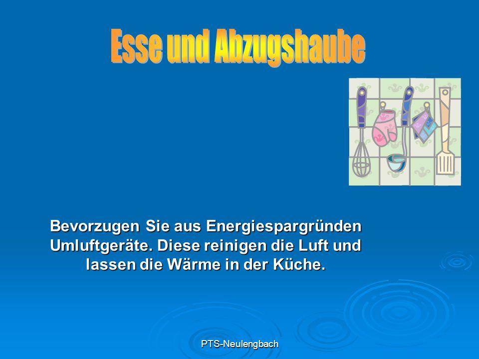 PTS-Neulengbach Bevorzugen Sie aus Energiespargründen Umluftgeräte. Diese reinigen die Luft und lassen die Wärme in der Küche.