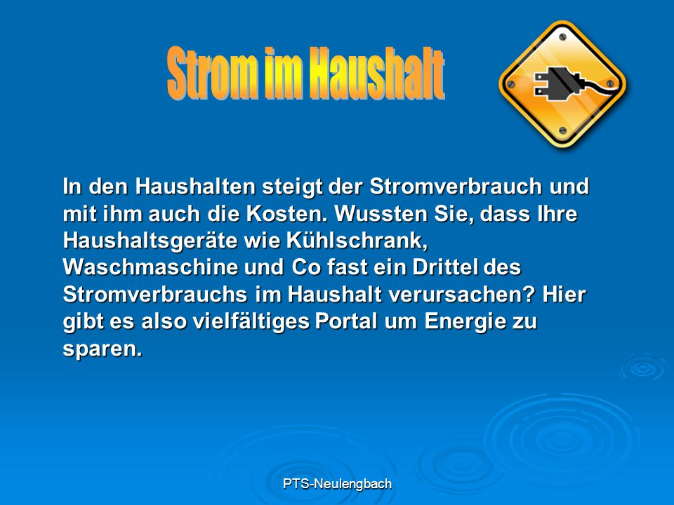 PTS-Neulengbach In den Haushalten steigt der Stromverbrauch und mit ihm auch die Kosten. Wussten Sie, dass Ihre Haushaltsgeräte wie Kühlschrank, Wasch
