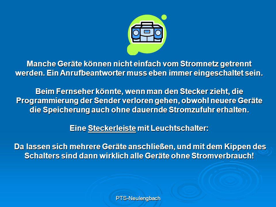 PTS-Neulengbach Manche Geräte können nicht einfach vom Stromnetz getrennt werden. Ein Anrufbeantworter muss eben immer eingeschaltet sein. Beim Fernse