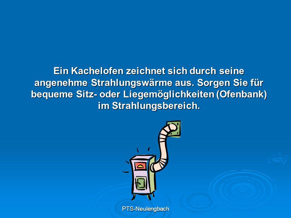 PTS-Neulengbach Ein Kachelofen zeichnet sich durch seine angenehme Strahlungswärme aus. Sorgen Sie für bequeme Sitz- oder Liegemöglichkeiten (Ofenbank