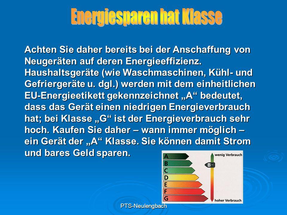 PTS-Neulengbach Achten Sie daher bereits bei der Anschaffung von Neugeräten auf deren Energieeffizienz. Haushaltsgeräte (wie Waschmaschinen, Kühl- und