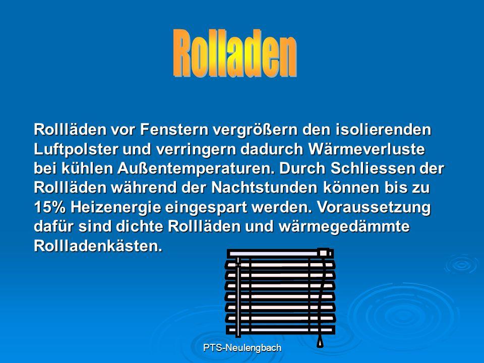 PTS-Neulengbach Rollläden vor Fenstern vergrößern den isolierenden Luftpolster und verringern dadurch Wärmeverluste bei kühlen Außentemperaturen. Durc