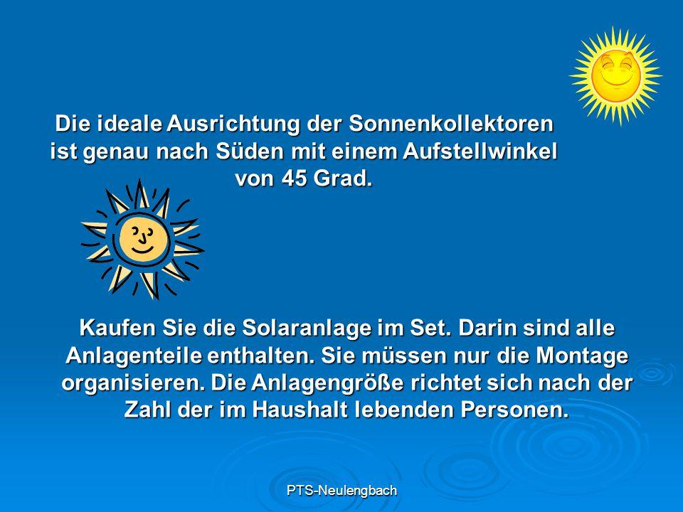 PTS-Neulengbach Die ideale Ausrichtung der Sonnenkollektoren ist genau nach Süden mit einem Aufstellwinkel von 45 Grad. Kaufen Sie die Solaranlage im
