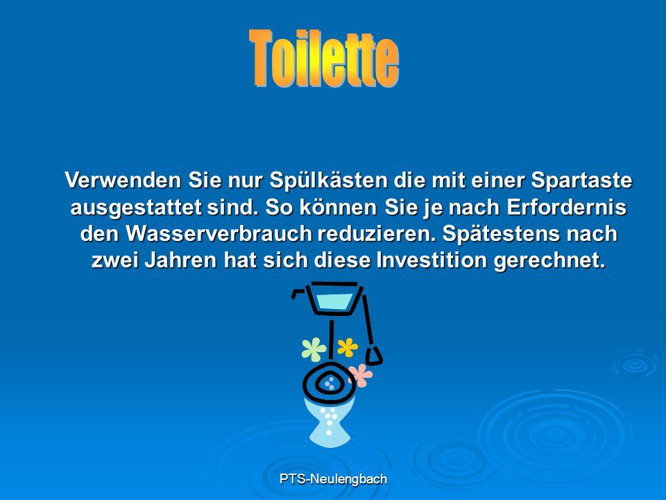 PTS-Neulengbach Verwenden Sie nur Spülkästen die mit einer Spartaste ausgestattet sind. So können Sie je nach Erfordernis den Wasserverbrauch reduzier