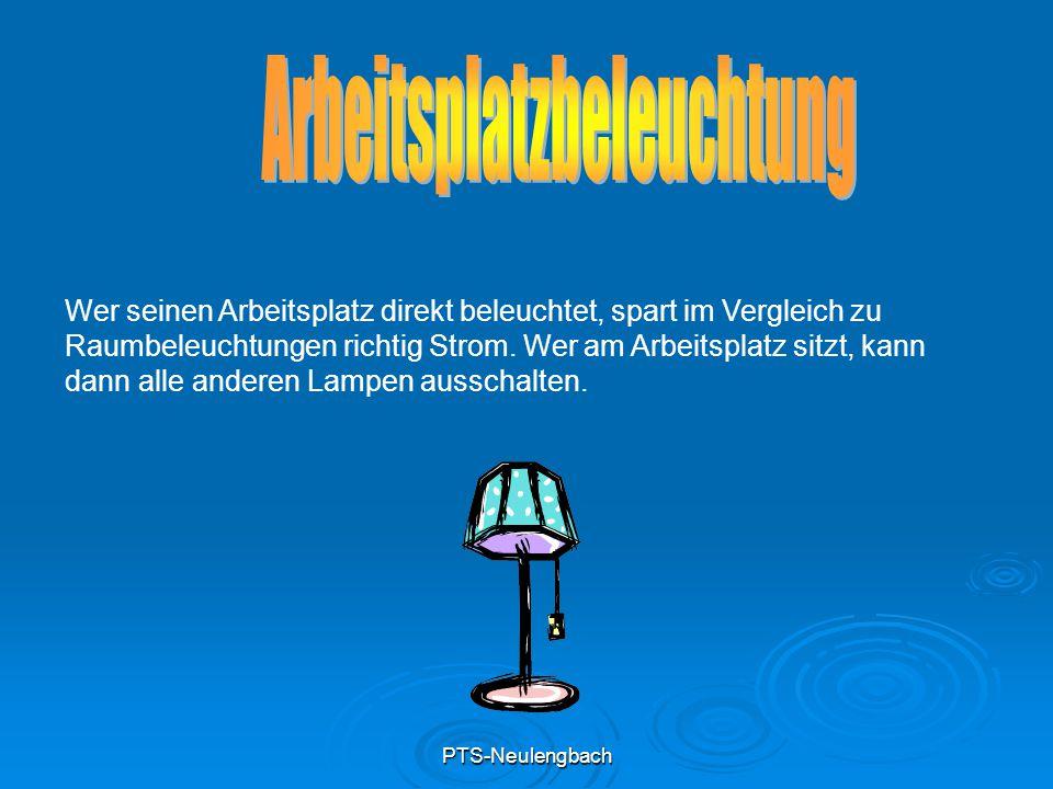 PTS-Neulengbach Wer seinen Arbeitsplatz direkt beleuchtet, spart im Vergleich zu Raumbeleuchtungen richtig Strom. Wer am Arbeitsplatz sitzt, kann dann