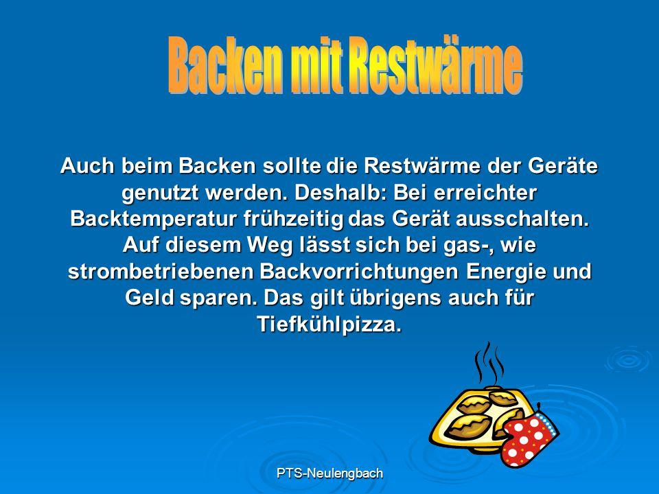 PTS-Neulengbach Auch beim Backen sollte die Restwärme der Geräte genutzt werden. Deshalb: Bei erreichter Backtemperatur frühzeitig das Gerät ausschalt