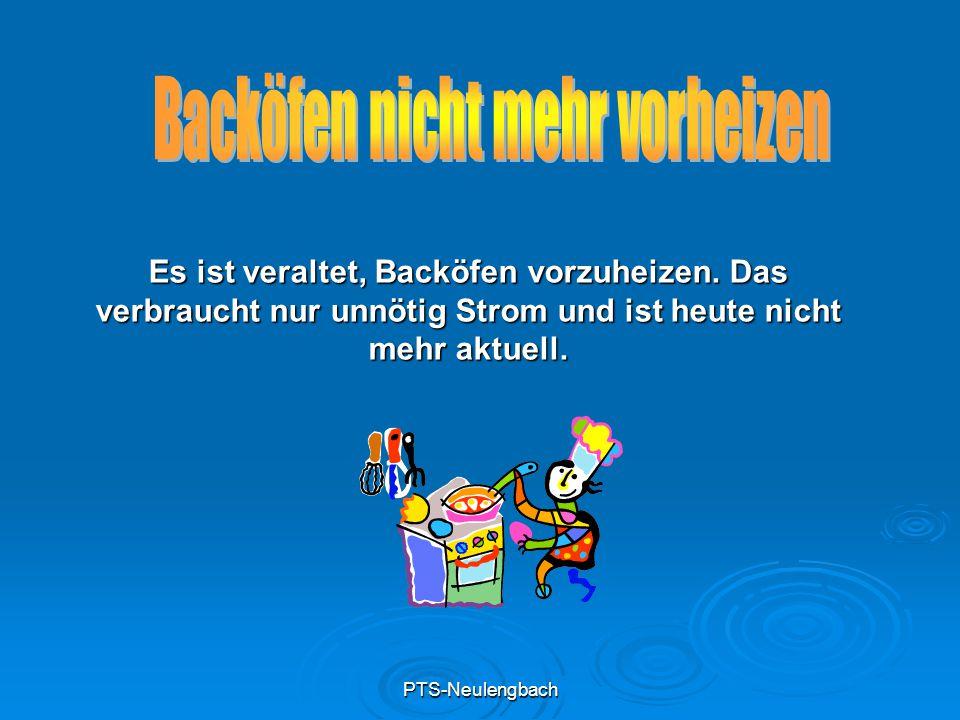 PTS-Neulengbach Es ist veraltet, Backöfen vorzuheizen. Das verbraucht nur unnötig Strom und ist heute nicht mehr aktuell.
