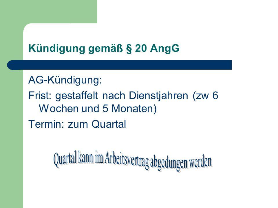Kündigung gemäß § 20 AngG AG-Kündigung: Frist: gestaffelt nach Dienstjahren (zw 6 Wochen und 5 Monaten) Termin: zum Quartal
