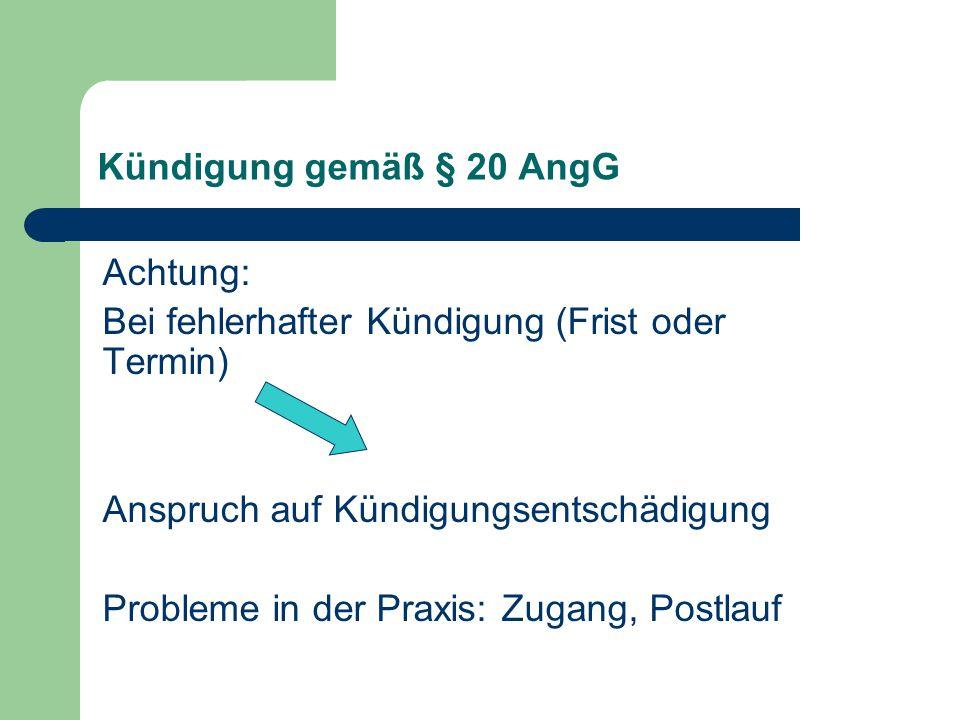 Kündigung gemäß § 20 AngG Achtung: Bei fehlerhafter Kündigung (Frist oder Termin) Anspruch auf Kündigungsentschädigung Probleme in der Praxis: Zugang, Postlauf