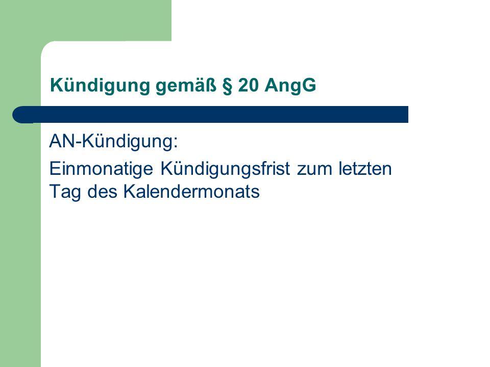 Kündigung gemäß § 20 AngG AN-Kündigung: Einmonatige Kündigungsfrist zum letzten Tag des Kalendermonats