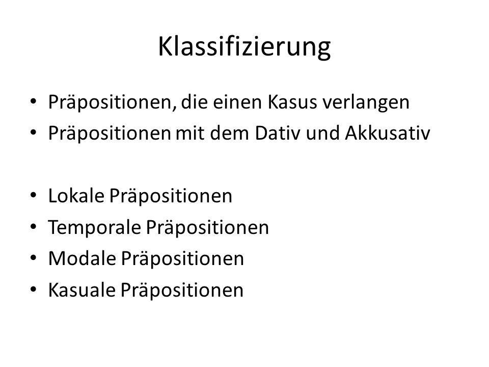 Klassifizierung Präpositionen, die einen Kasus verlangen Präpositionen mit dem Dativ und Akkusativ Lokale Präpositionen Temporale Präpositionen Modale