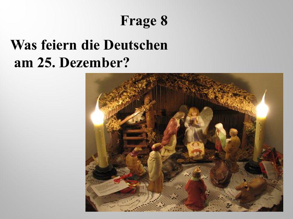 Frage 8 Was feiern die Deutschen am 25. Dezember?