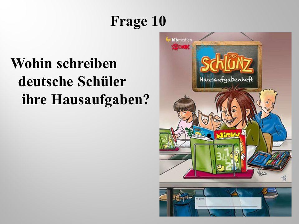 Frage 10 Wohin schreiben deutsche Schüler ihre Hausaufgaben?