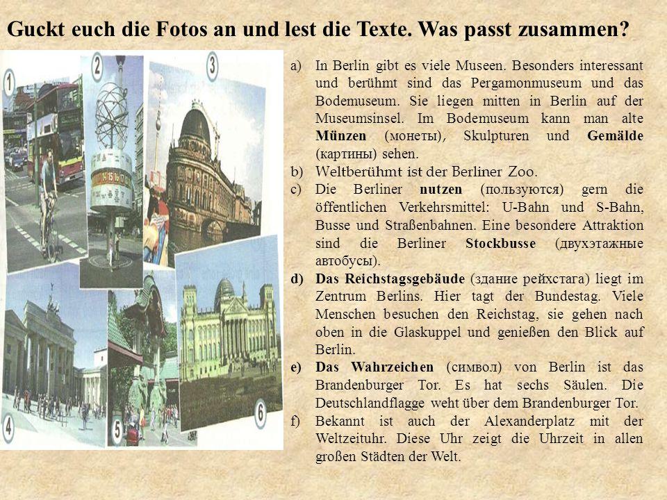 Guckt euch die Fotos an und lest die Texte. Was passt zusammen? a)In Berlin gibt es viele Museen. Besonders interessant und berühmt sind das Pergamonm