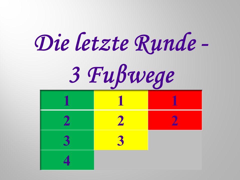 Die letzte Runde - 3 Fuβwegе