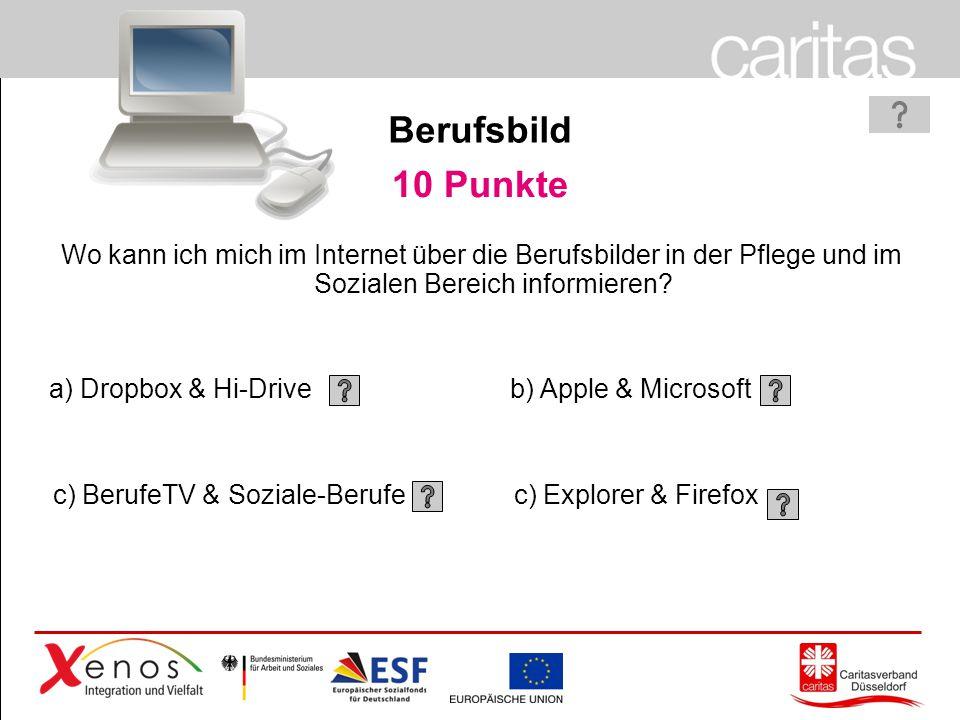 Page 12 Berufsbild 10 Punkte a) Dropbox & Hi-Drive c) BerufeTV & Soziale-Berufe b) Apple & Microsoft c) Explorer & Firefox Wo kann ich mich im Internet über die Berufsbilder in der Pflege und im Sozialen Bereich informieren?