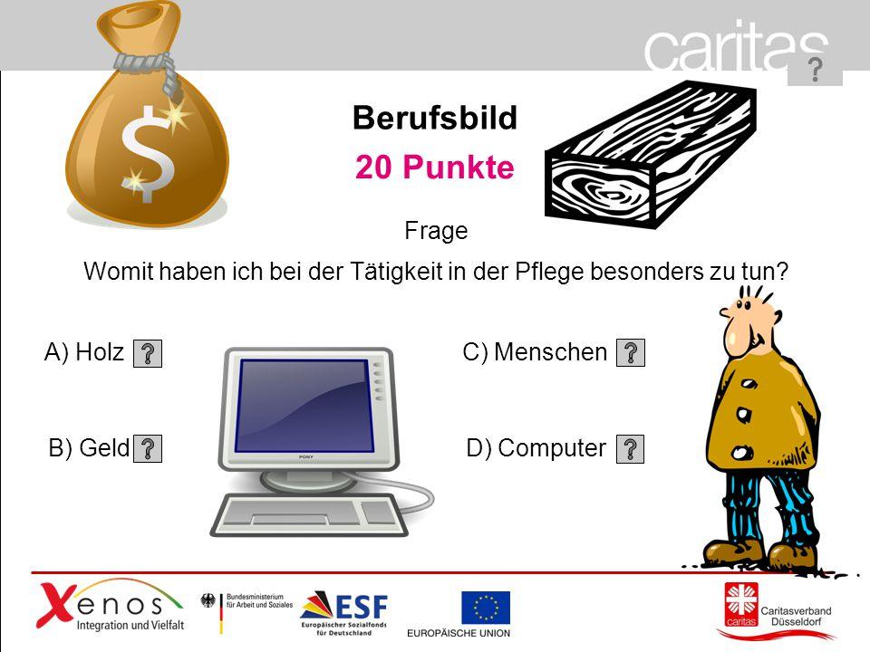 Page 14 20 Punkte A) Holz B) Geld C) Menschen D) Computer Frage Womit haben ich bei der Tätigkeit in der Pflege besonders zu tun.