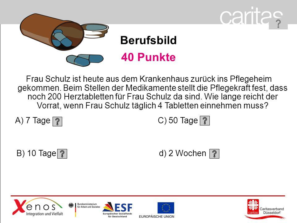 Page 18 40 Punkte A) 7 Tage B) 10 Tage C) 50 Tage d) 2 Wochen Frau Schulz ist heute aus dem Krankenhaus zurück ins Pflegeheim gekommen.