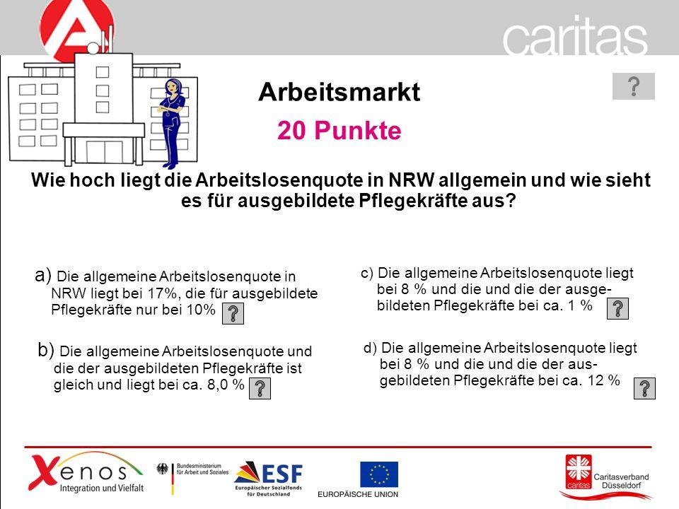 Page 54 20 Punkte a) Die allgemeine Arbeitslosenquote in NRW liegt bei 17%, die für ausgebildete Pflegekräfte nur bei 10% b) Die allgemeine Arbeitslosenquote und die der ausgebildeten Pflegekräfte ist gleich und liegt bei ca.