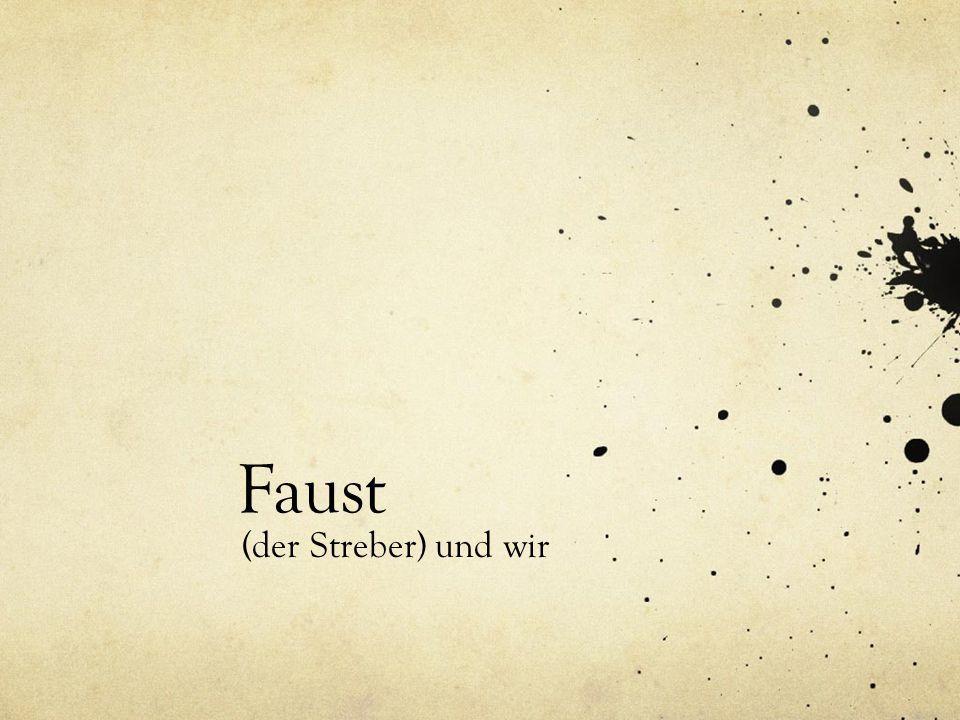 Faust (der Streber) und wir