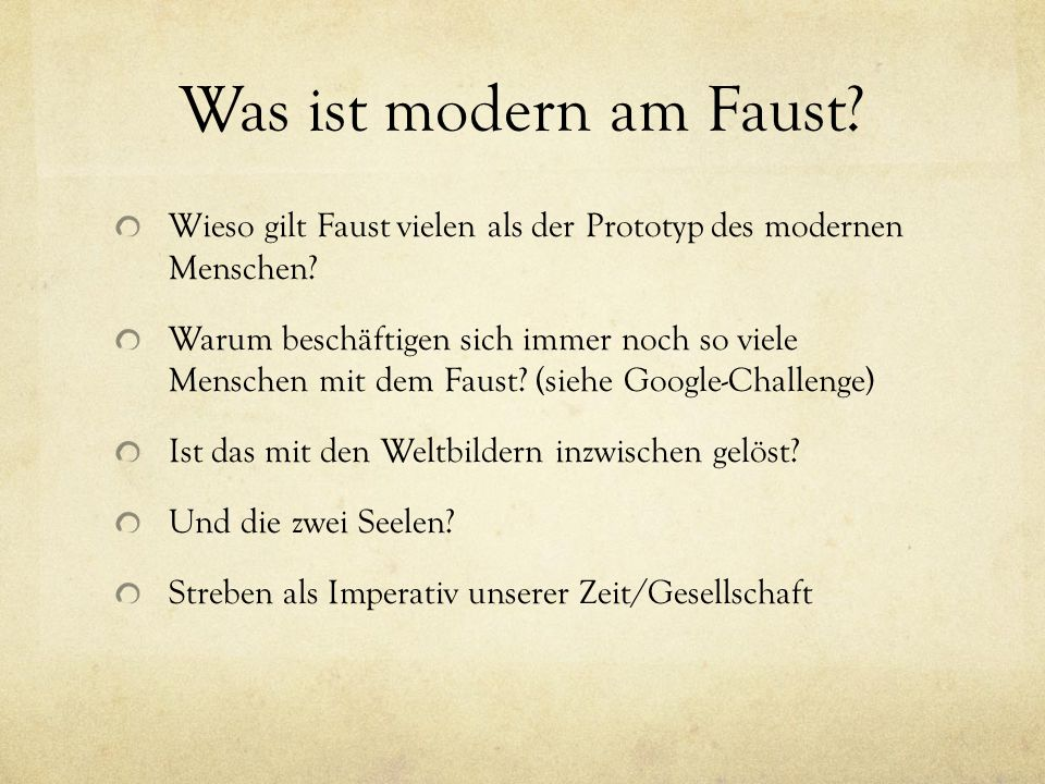 Was ist modern am Faust.Wieso gilt Faust vielen als der Prototyp des modernen Menschen.