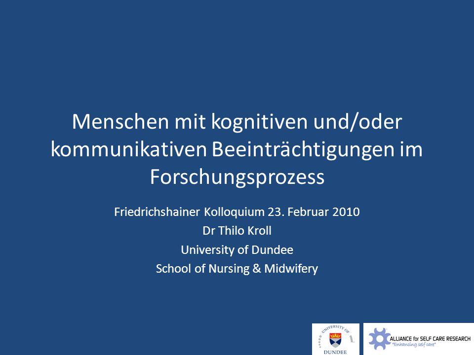 Menschen mit kognitiven und/oder kommunikativen Beeinträchtigungen im Forschungsprozess Friedrichshainer Kolloquium 23. Februar 2010 Dr Thilo Kroll Un