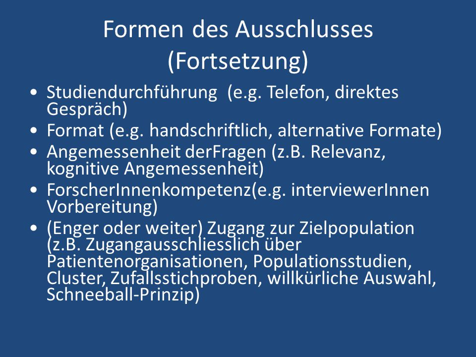 Formen des Ausschlusses (Fortsetzung) Studiendurchführung (e.g. Telefon, direktes Gespräch) Format (e.g. handschriftlich, alternative Formate) Angemes