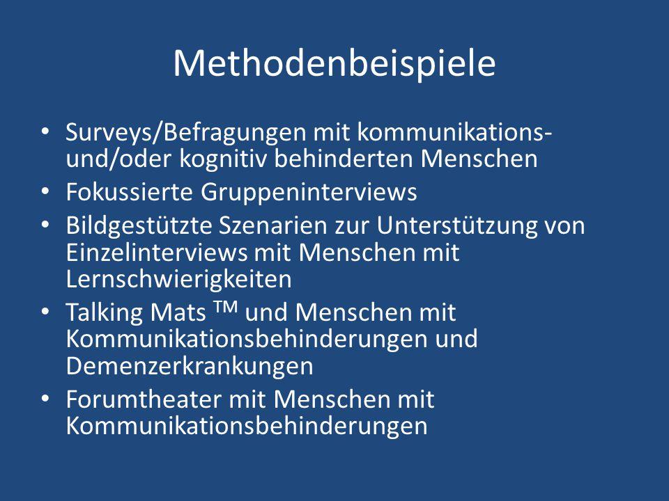 Methodenbeispiele Surveys/Befragungen mit kommunikations- und/oder kognitiv behinderten Menschen Fokussierte Gruppeninterviews Bildgestützte Szenarien
