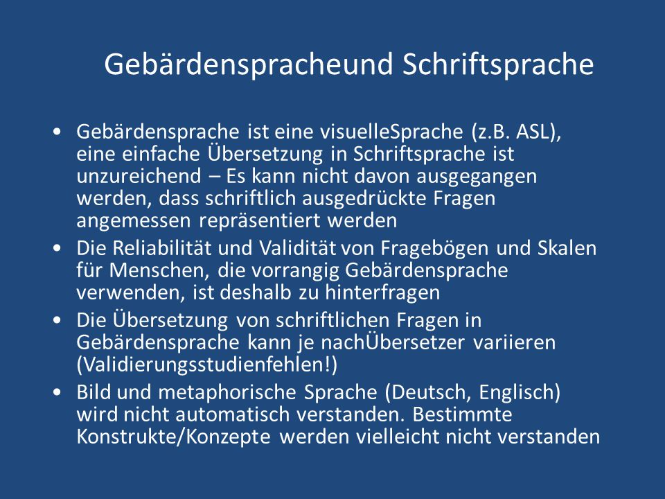 Gebärdenspracheund Schriftsprache Gebärdensprache ist eine visuelleSprache (z.B. ASL), eine einfache Übersetzung in Schriftsprache ist unzureichend –