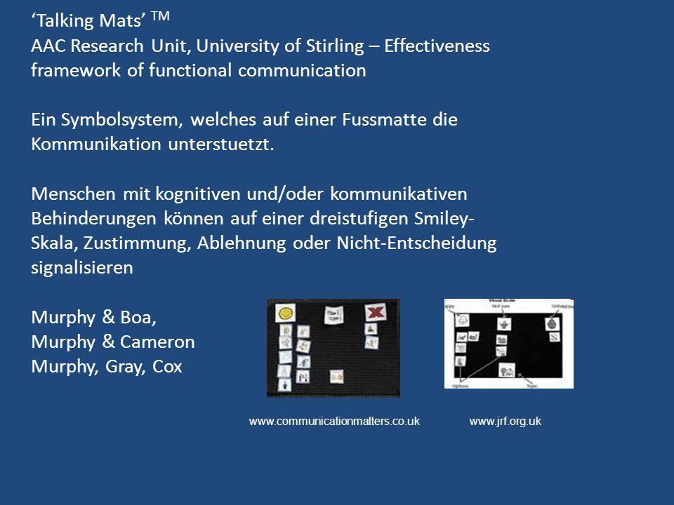 'Talking Mats' TM AAC Research Unit, University of Stirling – Effectiveness framework of functional communication Ein Symbolsystem, welches auf einer Fussmatte die Kommunikation unterstuetzt.