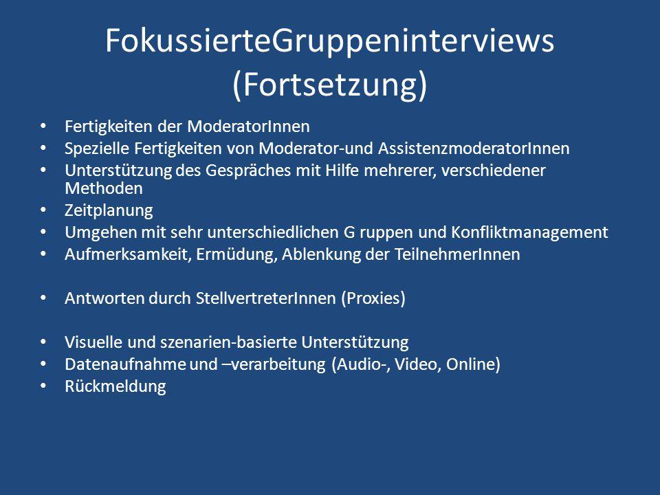 FokussierteGruppeninterviews (Fortsetzung) Fertigkeiten der ModeratorInnen Spezielle Fertigkeiten von Moderator-und AssistenzmoderatorInnen Unterstütz