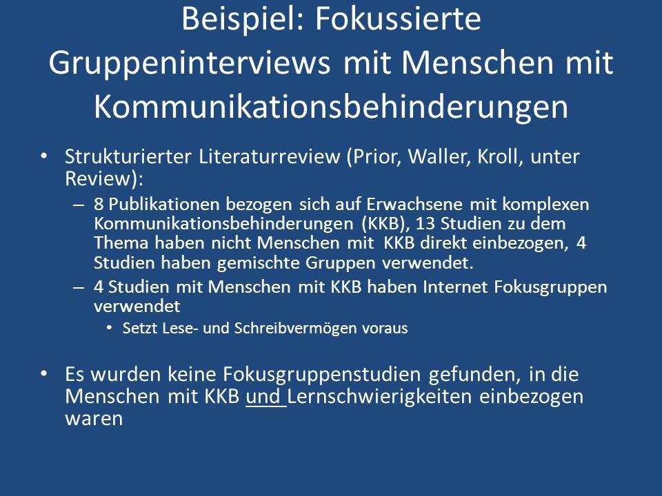Beispiel: Fokussierte Gruppeninterviews mit Menschen mit Kommunikationsbehinderungen Strukturierter Literaturreview (Prior, Waller, Kroll, unter Revie