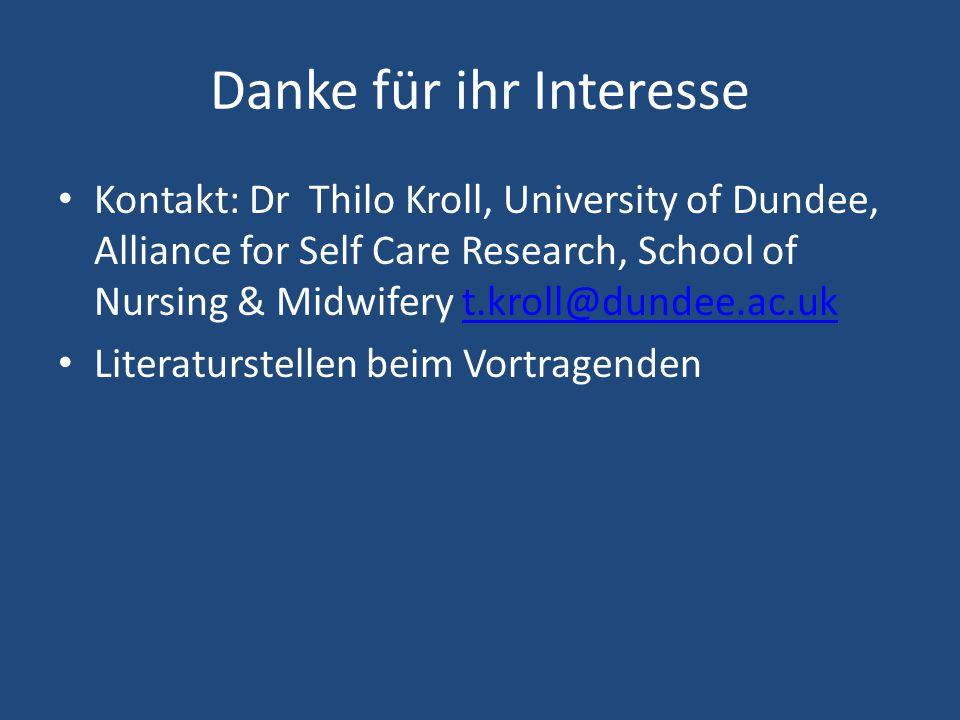 Danke für ihr Interesse Kontakt: Dr Thilo Kroll, University of Dundee, Alliance for Self Care Research, School of Nursing & Midwifery t.kroll@dundee.ac.ukt.kroll@dundee.ac.uk Literaturstellen beim Vortragenden