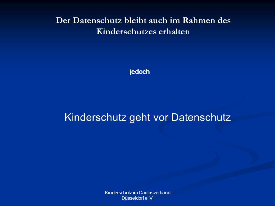 Kinderschutz im Caritasverband Düsseldorf e. V. Der Datenschutz bleibt auch im Rahmen des Kinderschutzes erhalten jedoch Kinderschutz geht vor Datensc