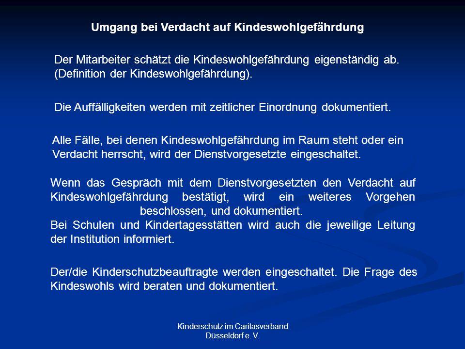 Kinderschutz im Caritasverband Düsseldorf e. V. Der Mitarbeiter schätzt die Kindeswohlgefährdung eigenständig ab. (Definition der Kindeswohlgefährdung