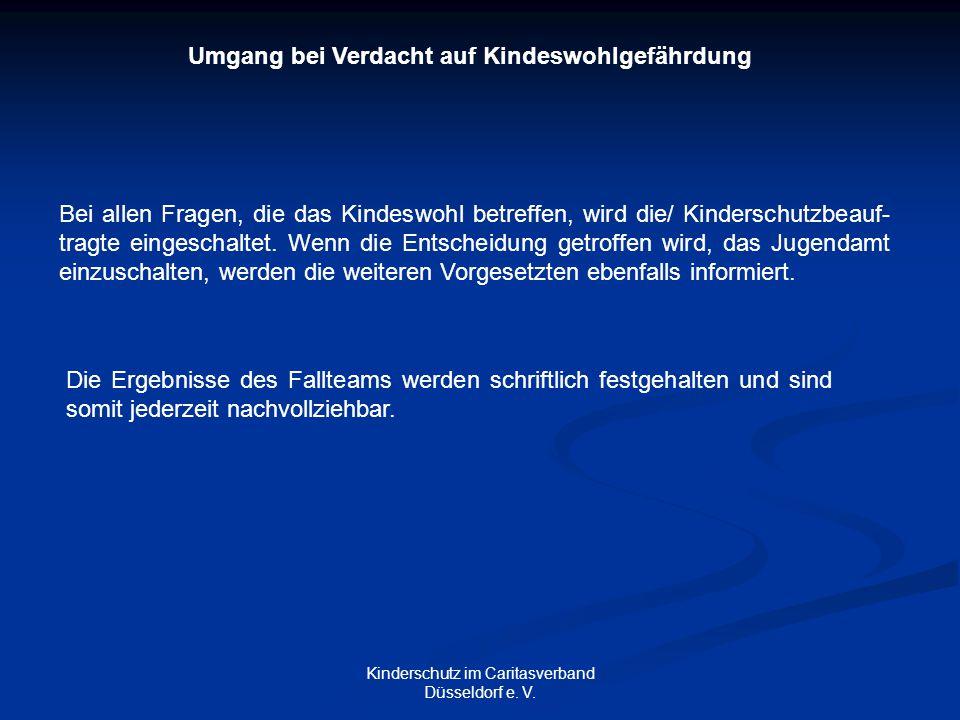 Kinderschutz im Caritasverband Düsseldorf e. V. Umgang bei Verdacht auf Kindeswohlgefährdung Bei allen Fragen, die das Kindeswohl betreffen, wird die/