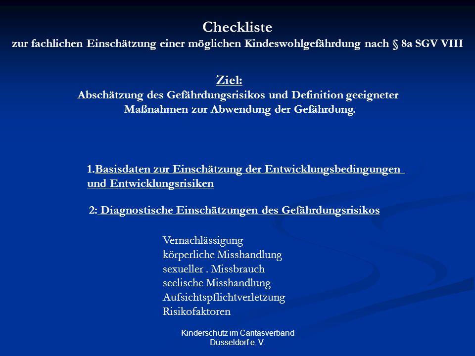 Kinderschutz im Caritasverband Düsseldorf e. V. Checkliste zur fachlichen Einschätzung einer möglichen Kindeswohlgefährdung nach § 8a SGV VIII Ziel: A